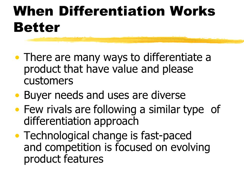 When Differentiation Works Better There are many ways to differentiate a product that have value and please customers Buyer needs and uses are diverse