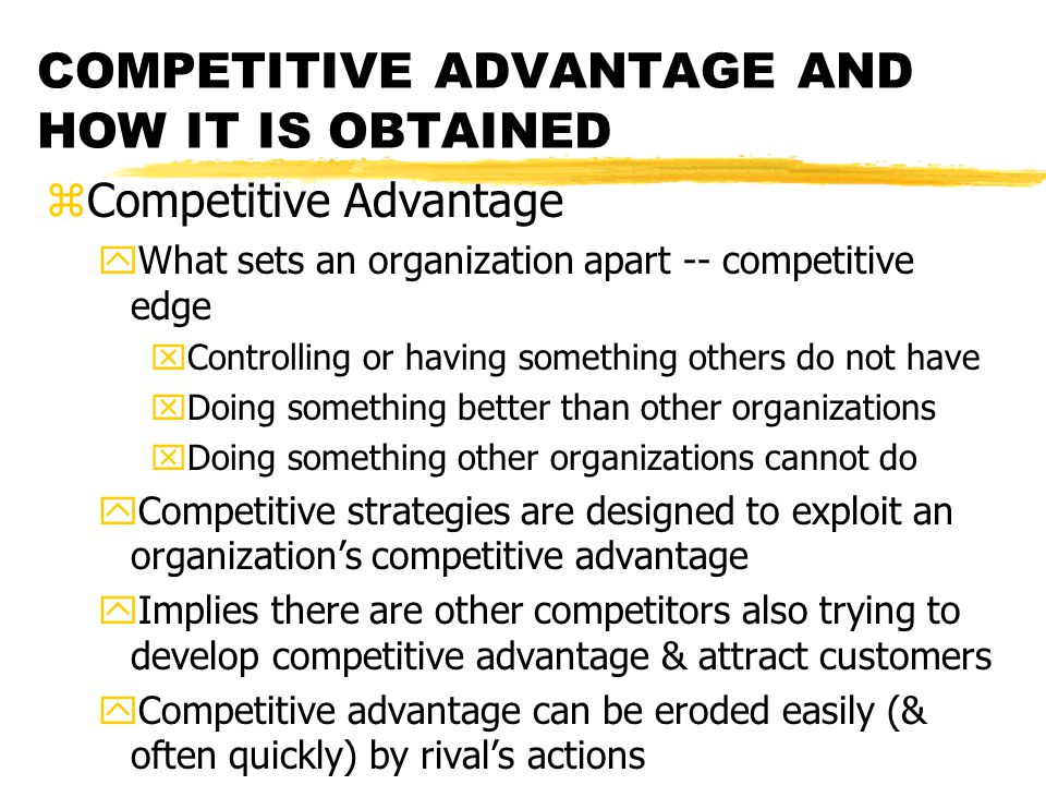 COMPETITIVE ADVANTAGE AND HOW IT IS OBTAINED zCompetitive Advantage yWhat sets an organization apart -- competitive edge xControlling or having someth