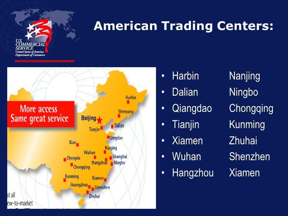 American Trading Centers: Harbin Nanjing Dalian Ningbo Qiangdao Chongqing Tianjin Kunming Xiamen Zhuhai Wuhan Shenzhen Hangzhou Xiamen