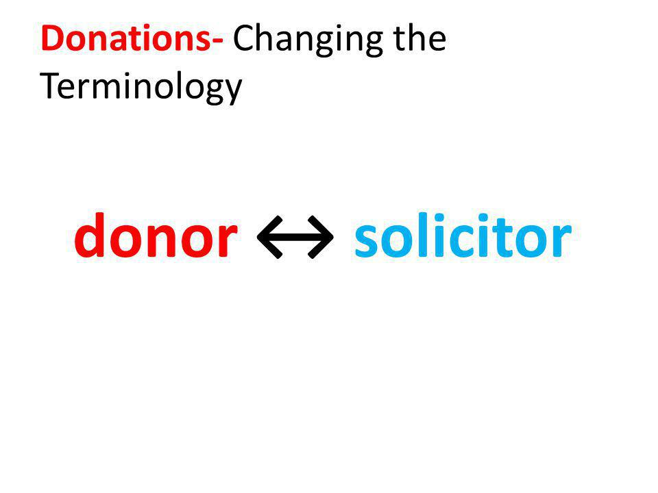 Donations- Changing the Terminology donor recipient solicitor