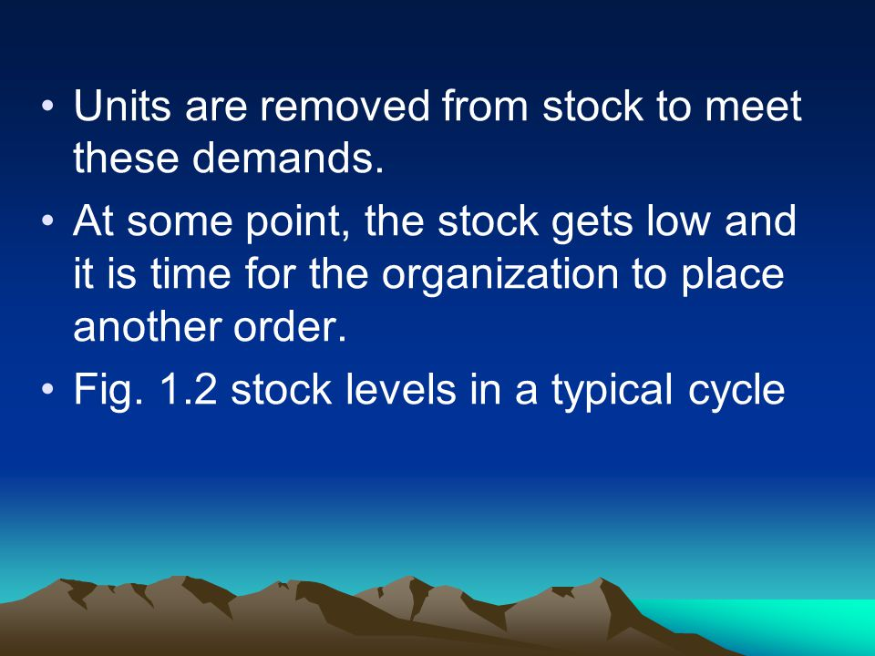 Units are removed from stock to meet these demands.