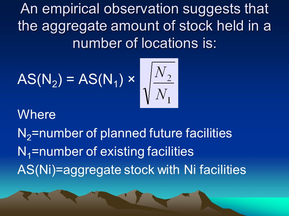 An empirical observation suggests that the aggregate amount of stock held in a number of locations is: AS(N 2 ) = AS(N 1 ) × Where N 2 =number of plan