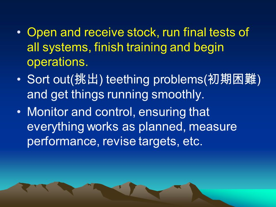 Open and receive stock, run final tests of all systems, finish training and begin operations.