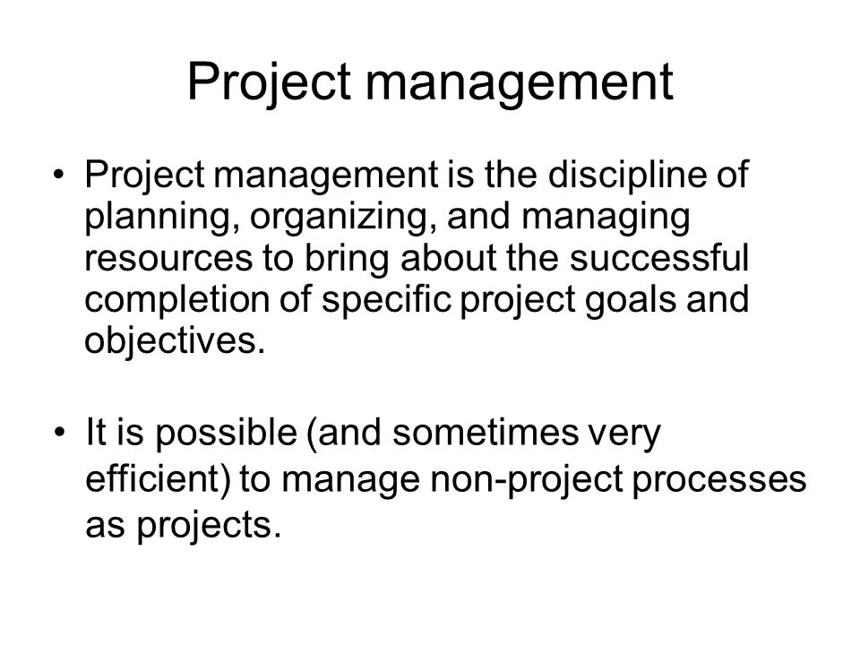 Project management Project management is the discipline of planning, organizing, and managing resources to bring about the successful completion of sp