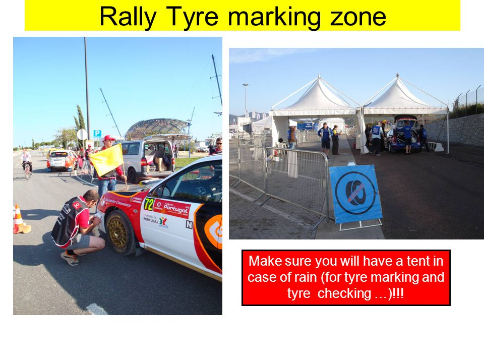 Rally Tyre marking zone Make sure you will have a tent in case of rain (for tyre marking and tyre checking …)!!!