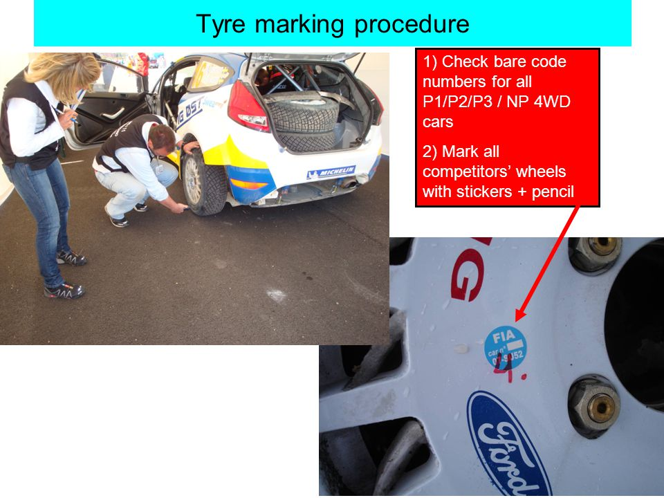 Tyre marking procedure 1) Check bare code numbers for all P1/P2/P3 / NP 4WD cars 2) Mark all competitors wheels with stickers + pencil