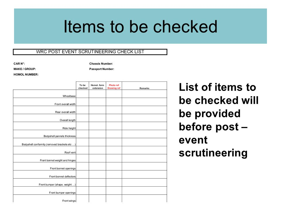 Items to be checked List of items to be checked will be provided before post – event scrutineering