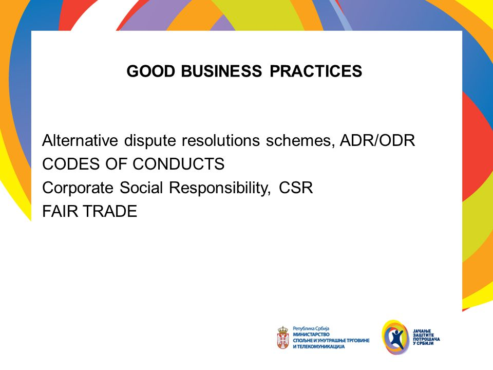 GOOD BUSINESS PRACTICES Alternative dispute resolutions schemes, ADR/ODR CODES OF CONDUCTS Corporate Social Responsibility, CSR FAIR TRADE