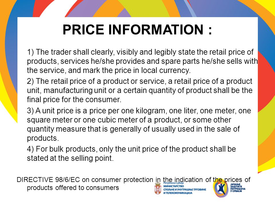 PRICE INFORMATION : 1) The trader shall clearly, visibly and legibly state the retail price of products, services he/she provides and spare parts he/she sells with the service, and mark the price in local currency.