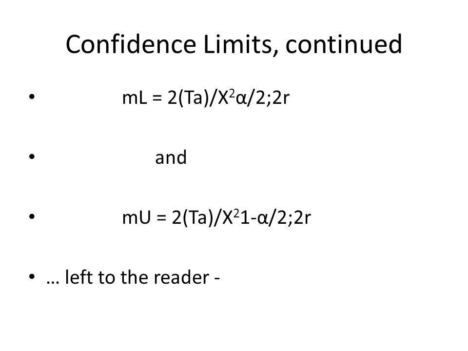 Confidence Limits, continued mL = 2(Ta)/Χ 2 α/2;2r and mU = 2(Ta)/Χ 2 1-α/2;2r … left to the reader -