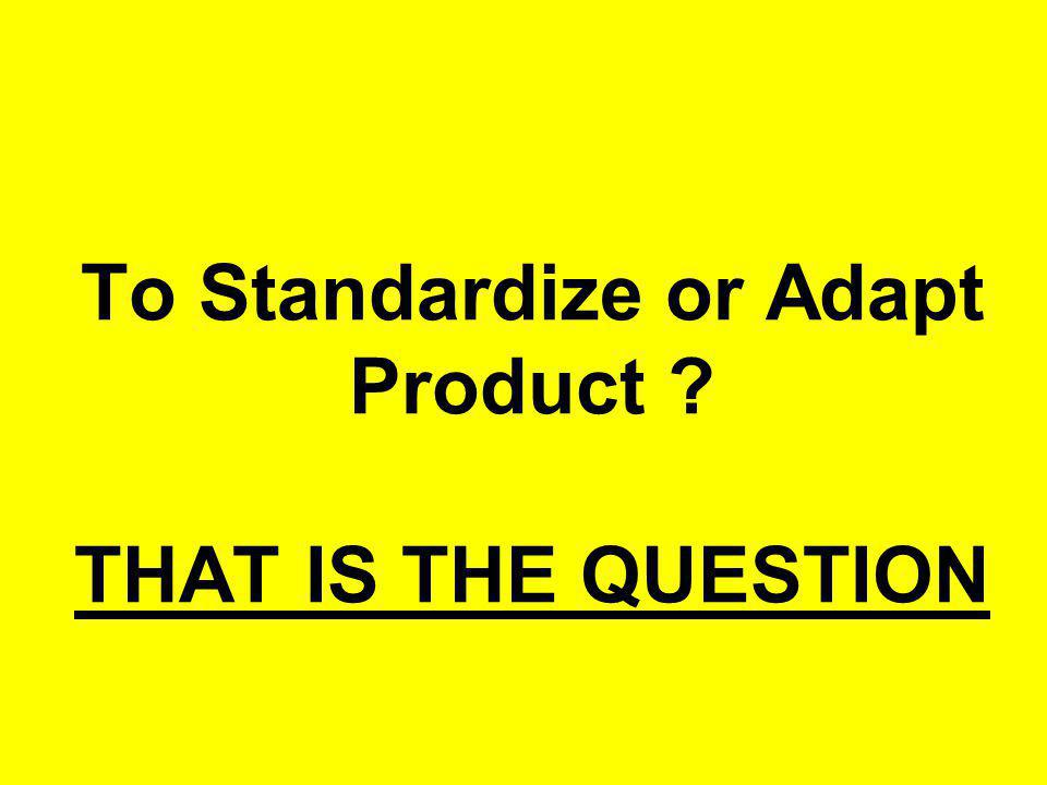 To Standardize or Adapt Product THAT IS THE QUESTION