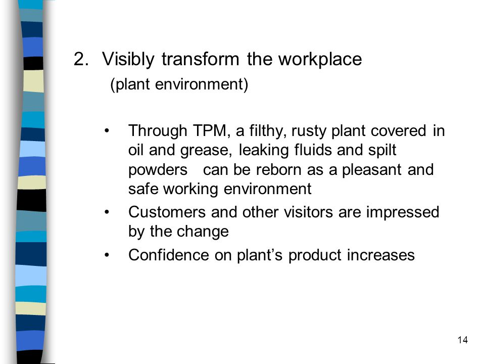 14 2.Visibly transform the workplace (plant environment) Through TPM, a filthy, rusty plant covered in oil and grease, leaking fluids and spilt powder