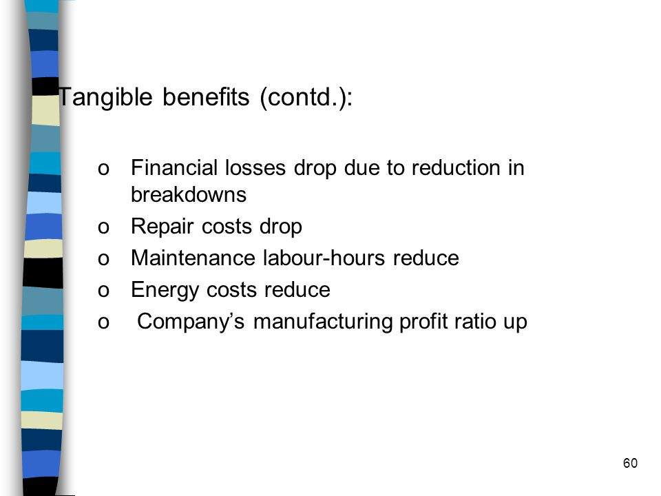 60 Tangible benefits (contd.): oFinancial losses drop due to reduction in breakdowns oRepair costs drop oMaintenance labour-hours reduce oEnergy costs