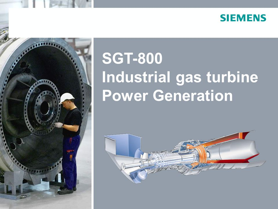 E O IP © Siemens Industrial Turbomachinery AB 2011. All rights reserved. SGT-800Page 1 SGT-800 Industrial gas turbine Power Generation Please address