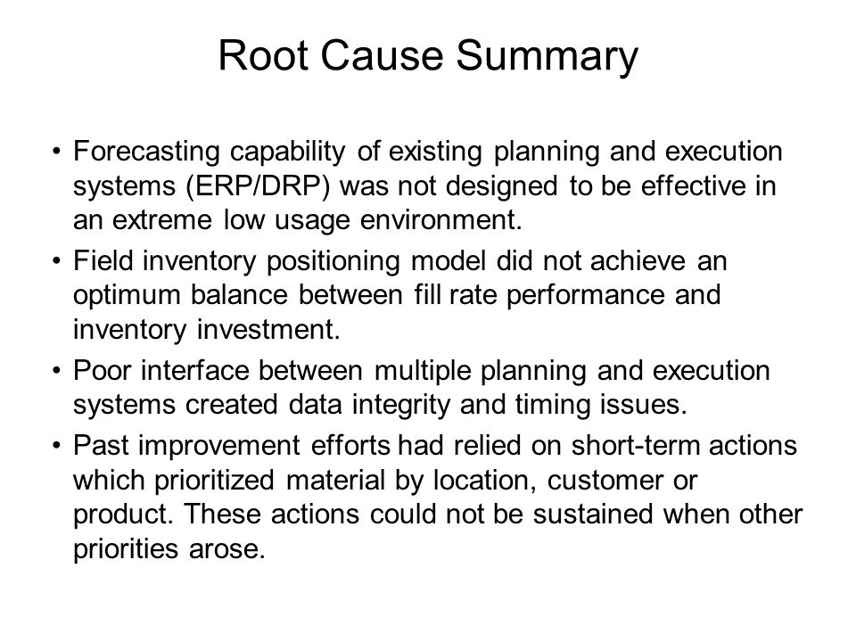 Root Cause Summary Forecasting capability of existing planning and execution systems (ERP/DRP) was not designed to be effective in an extreme low usage environment.