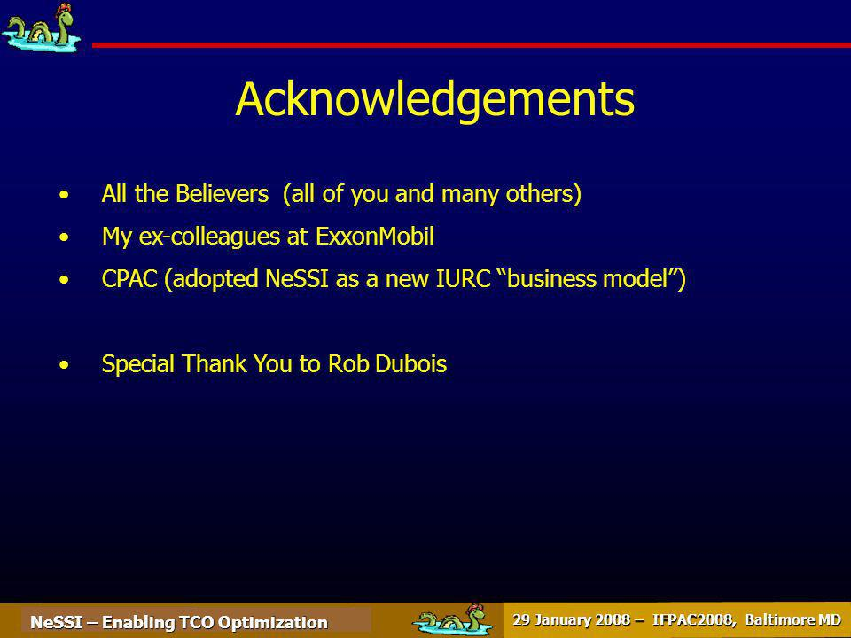NeSSI – Enabling TCO Optimization 29 January 2008 – IFPAC2008, Baltimore MD Acknowledgements All the Believers (all of you and many others) My ex-colleagues at ExxonMobil CPAC (adopted NeSSI as a new IURC business model) Special Thank You to Rob Dubois