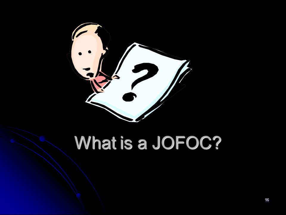 16 What is a JOFOC?
