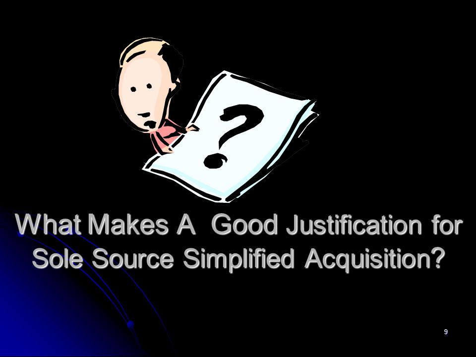 9 What Makes A Good Justification for Sole Source Simplified Acquisition ?
