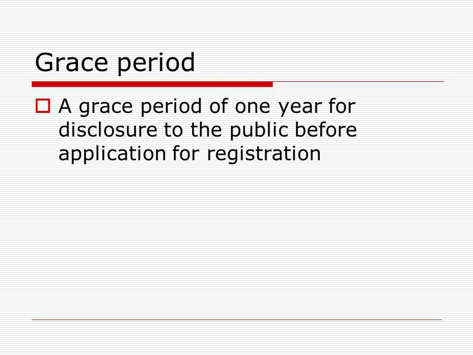 Grace period A grace period of one year for disclosure to the public before application for registration