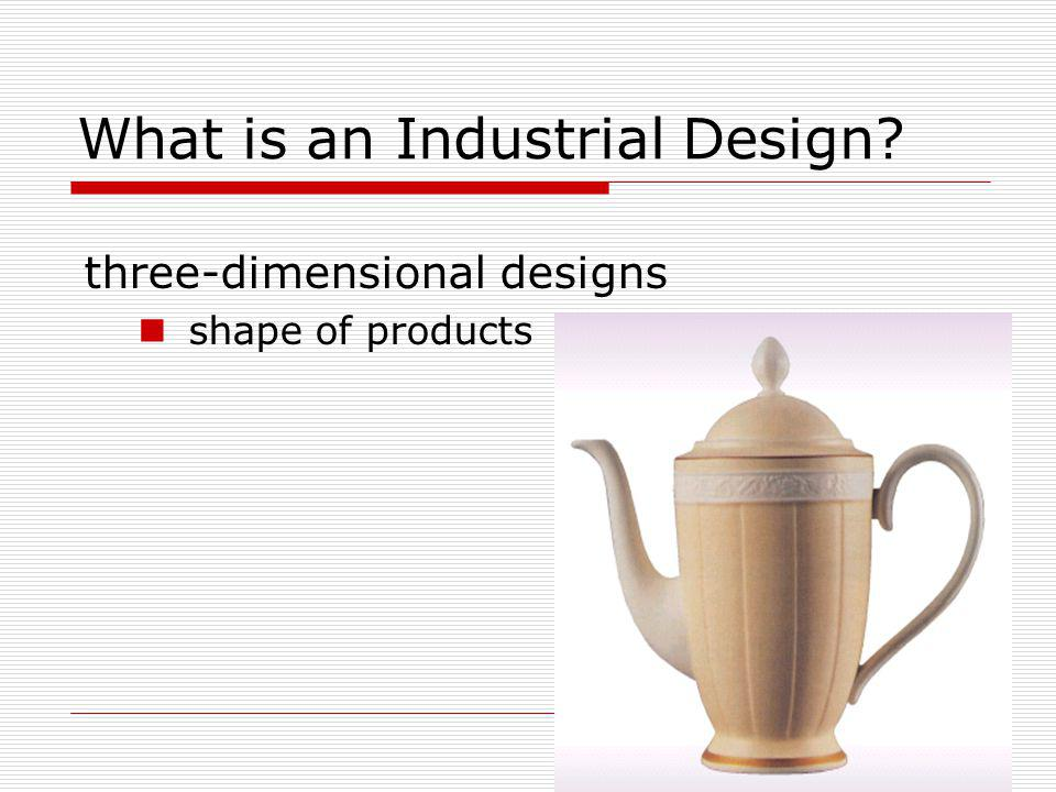 What is an Industrial Design three-dimensional designs shape of products