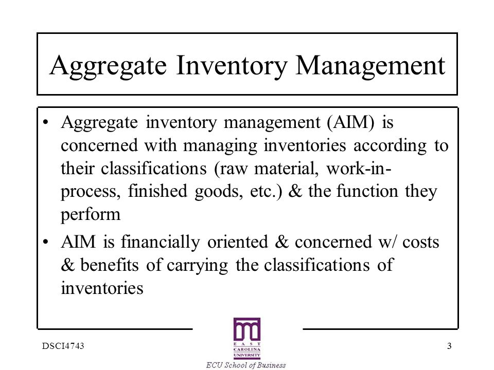 33DSCI4743 Aggregate Inventory Management Aggregate inventory management (AIM) is concerned with managing inventories according to their classificatio