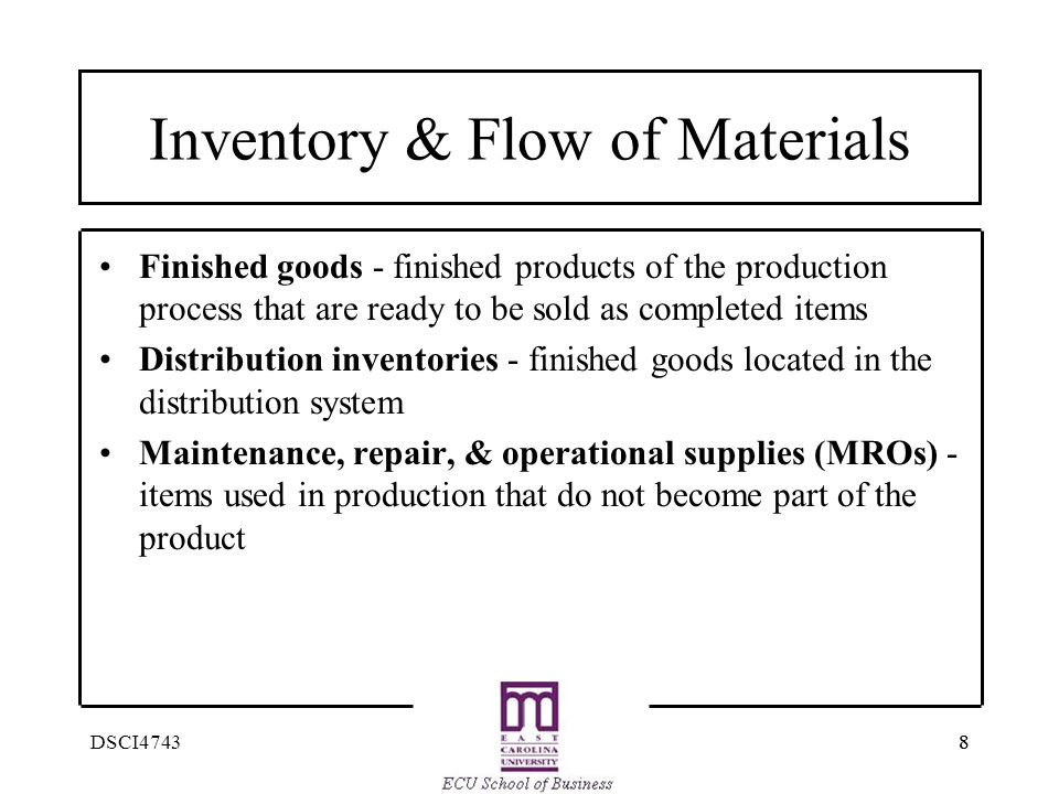 88DSCI4743 Inventory & Flow of Materials Finished goods - finished products of the production process that are ready to be sold as completed items Dis