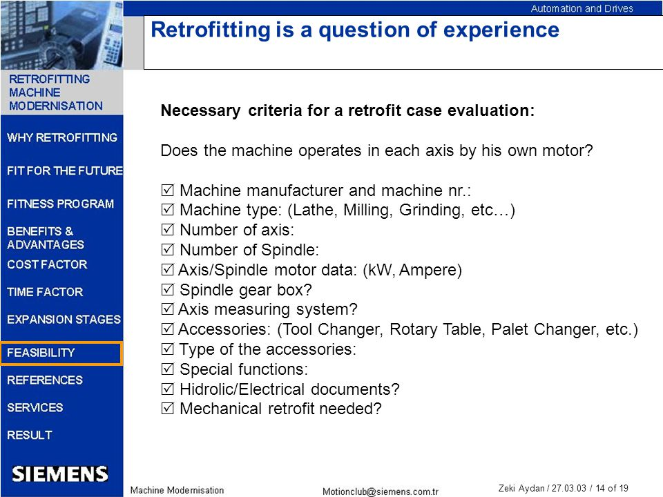 Zeki Aydan / 27.03.03 / 14 of 19 Retrofitting is a question of experience Necessary criteria for a retrofit case evaluation: Does the machine operates in each axis by his own motor.