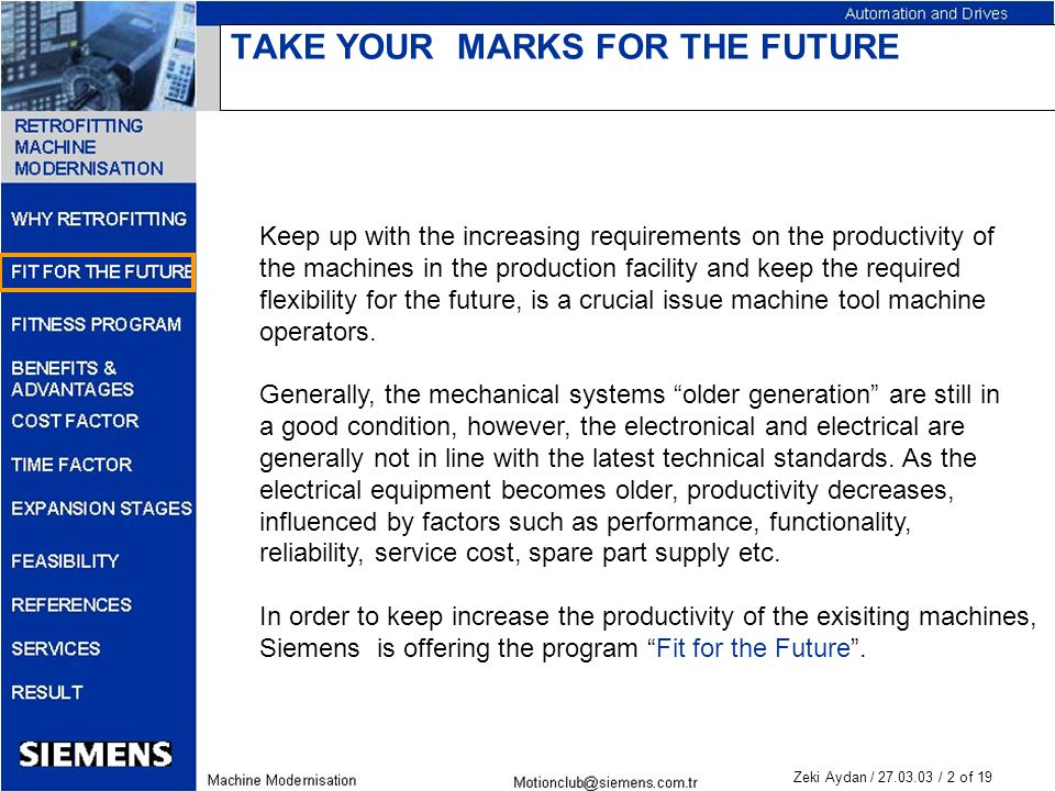 Zeki Aydan / 27.03.03 / 2 of 19 TAKE YOUR MARKS FOR THE FUTURE Keep up with the increasing requirements on the productivity of the machines in the production facility and keep the required flexibility for the future, is a crucial issue machine tool machine operators.
