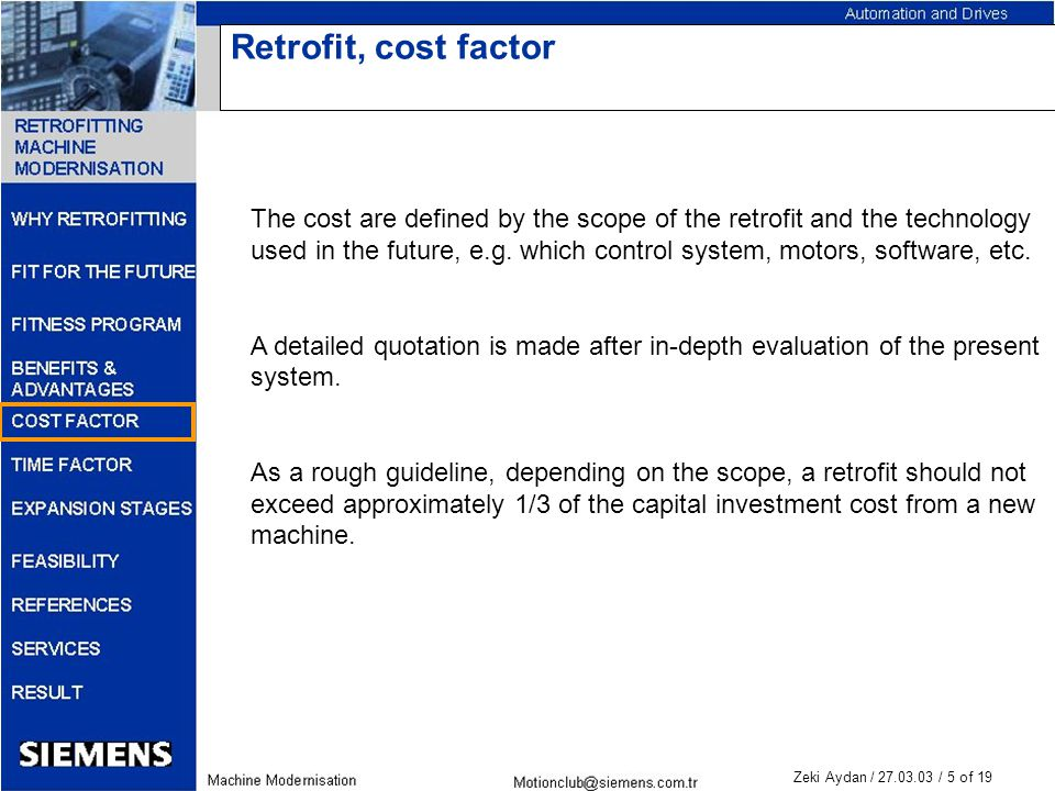 Zeki Aydan / 27.03.03 / 5 of 19 Retrofit, cost factor The cost are defined by the scope of the retrofit and the technology used in the future, e.g. wh