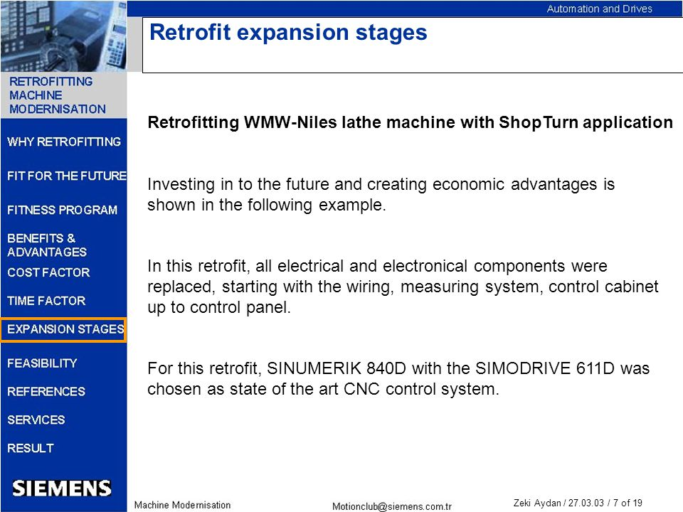 Zeki Aydan / 27.03.03 / 7 of 19 Retrofit expansion stages Retrofitting WMW-Niles lathe machine with ShopTurn application Investing in to the future and creating economic advantages is shown in the following example.