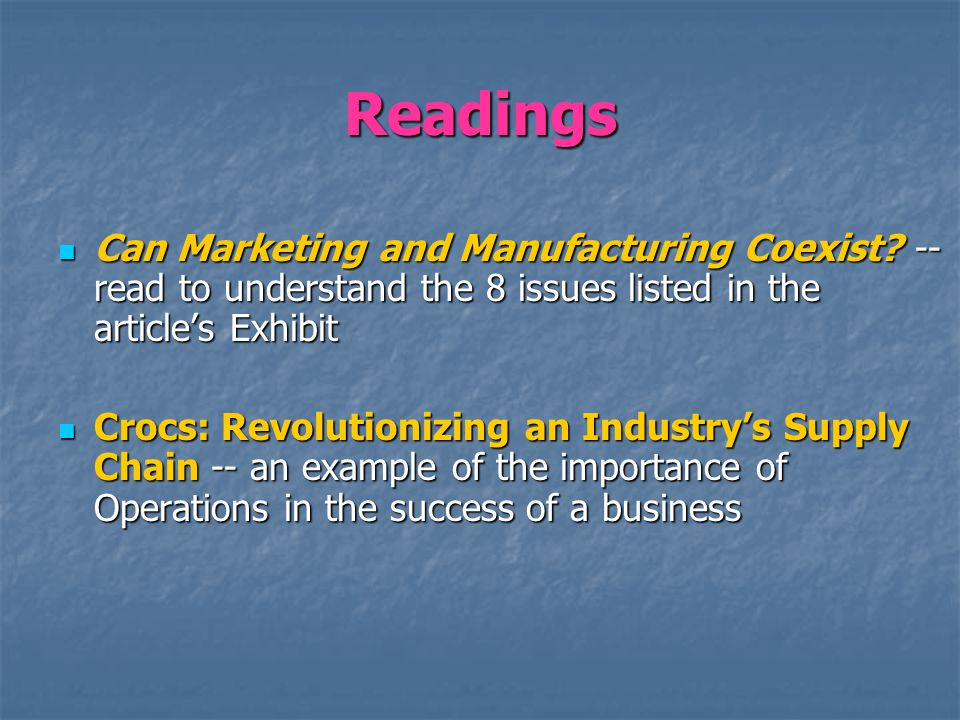 Readings Can Marketing and Manufacturing Coexist? -- read to understand the 8 issues listed in the articles Exhibit Can Marketing and Manufacturing Co