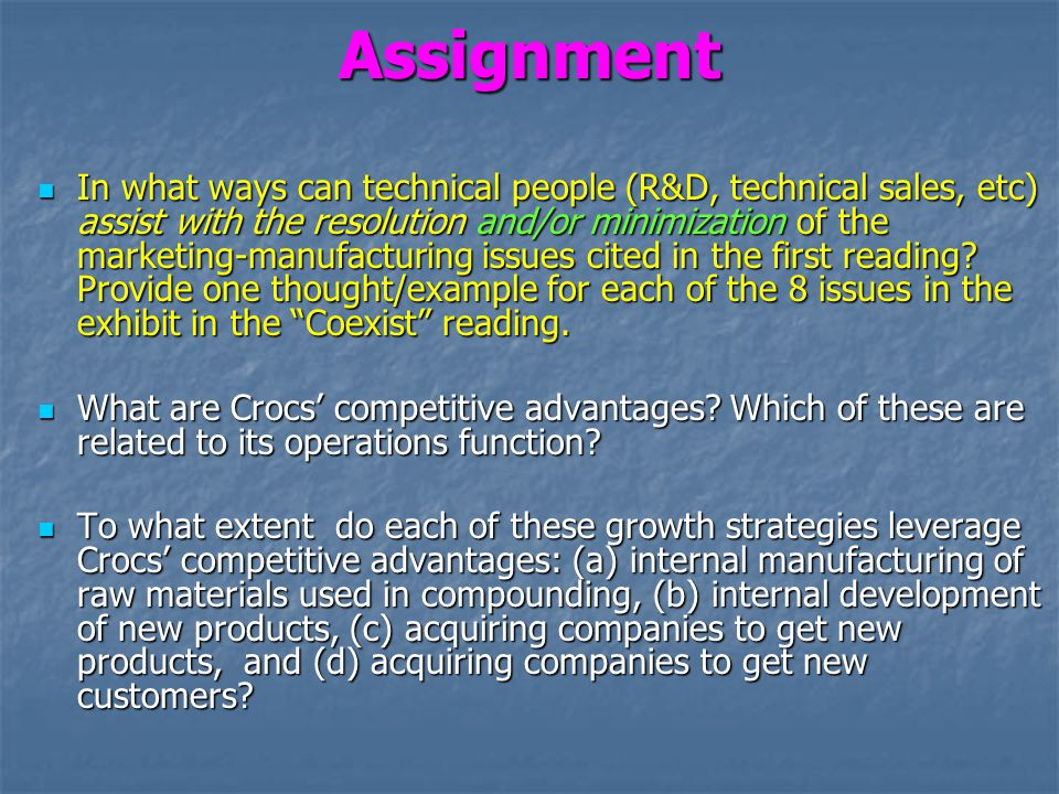 Assignment In what ways can technical people (R&D, technical sales, etc) assist with the resolution and/or minimization of the marketing-manufacturing issues cited in the first reading.
