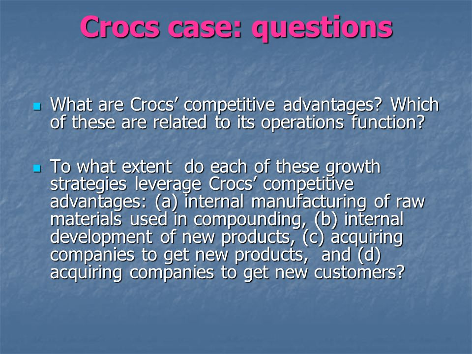 Crocs case: questions What are Crocs competitive advantages? Which of these are related to its operations function? What are Crocs competitive advanta