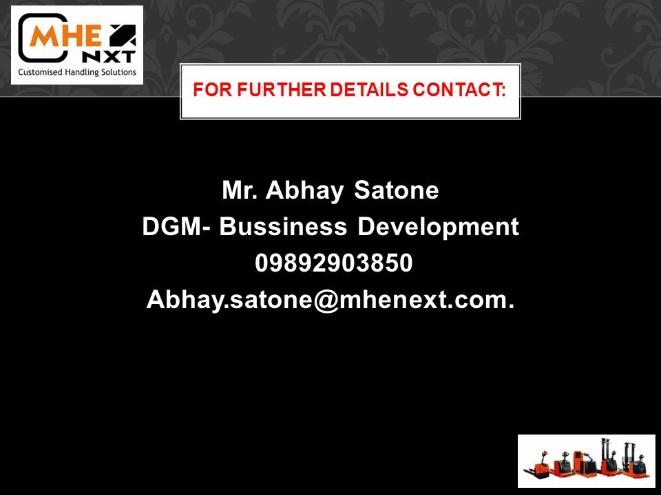 Mr. Abhay Satone DGM- Bussiness Development 09892903850 Abhay.satone@mhenext.com. FOR FURTHER DETAILS CONTACT: