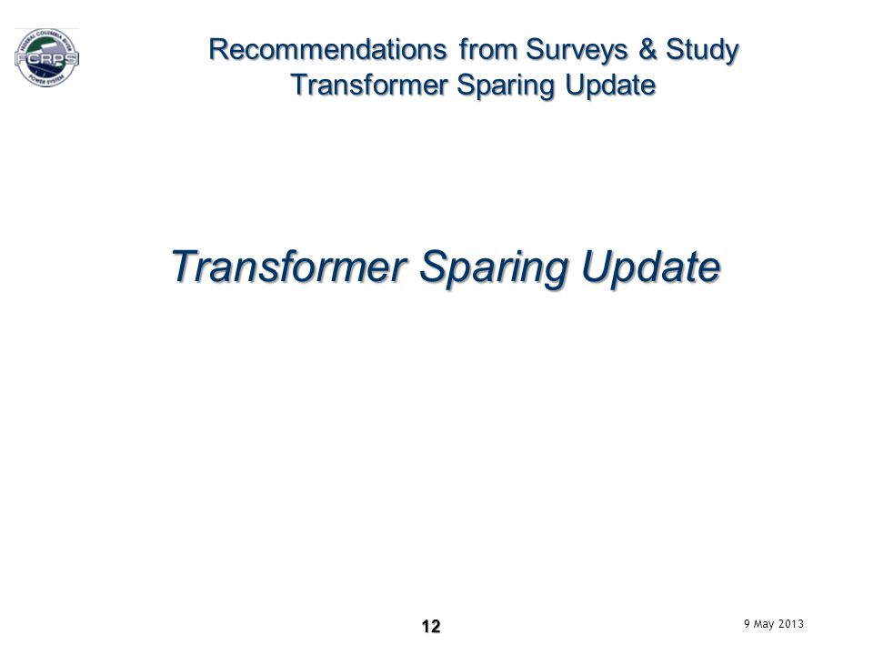 12 Recommendations from Surveys & Study Transformer Sparing Update Transformer Sparing Update 9 May 2013
