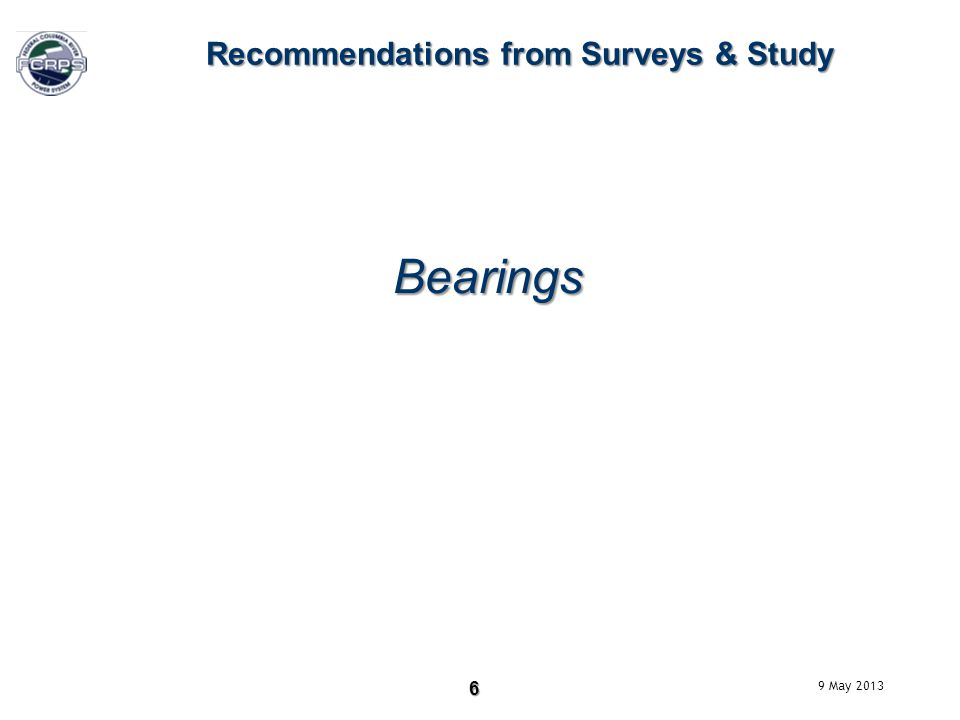 6 Recommendations from Surveys & Study Bearings 9 May 2013