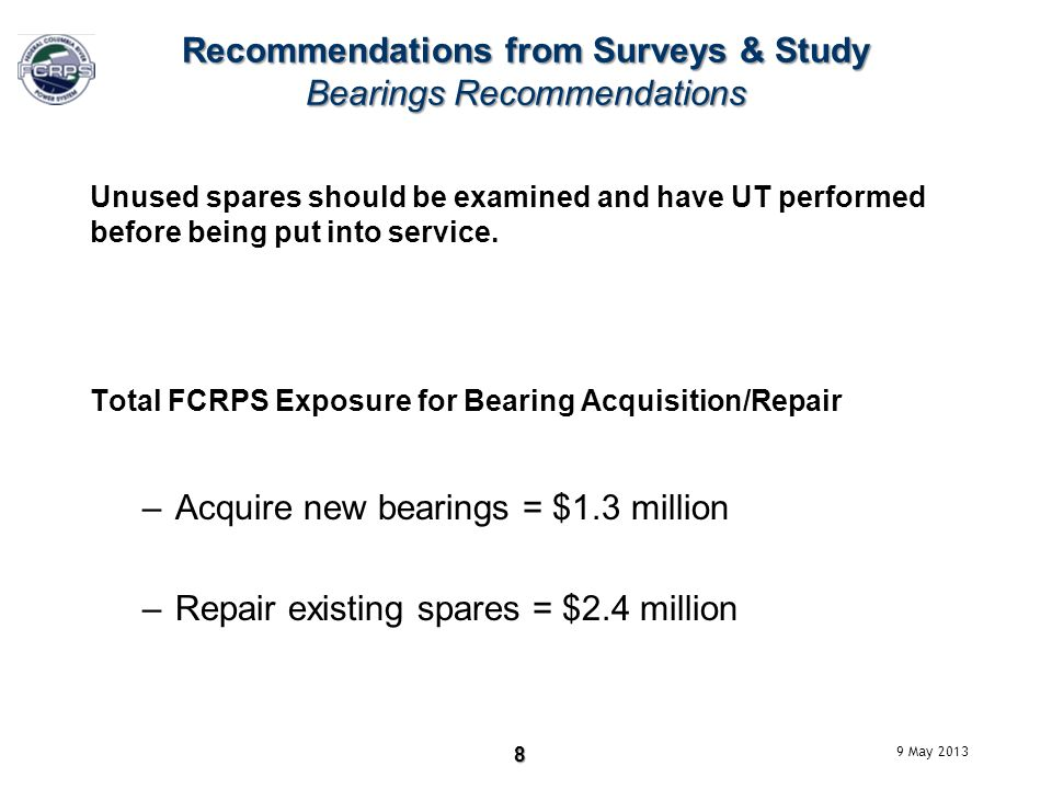 Recommendations from Surveys & Study Bearings Recommendations Unused spares should be examined and have UT performed before being put into service.