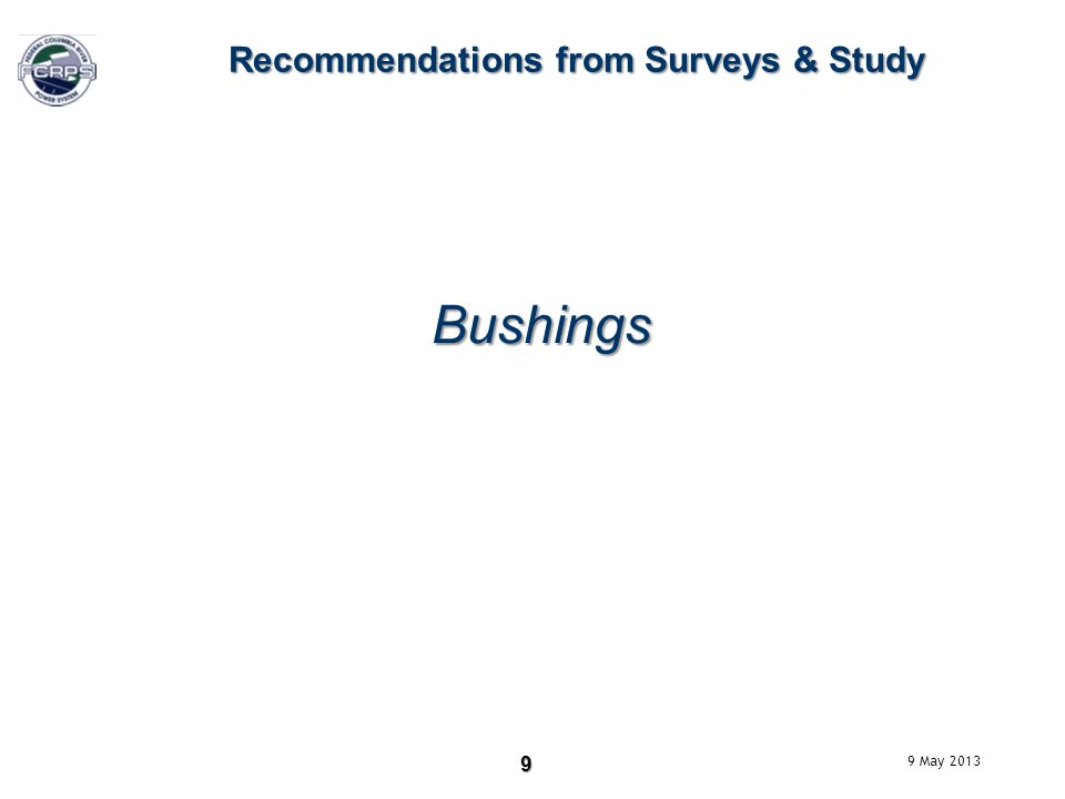 9 Recommendations from Surveys & Study Bushings 9 May 2013