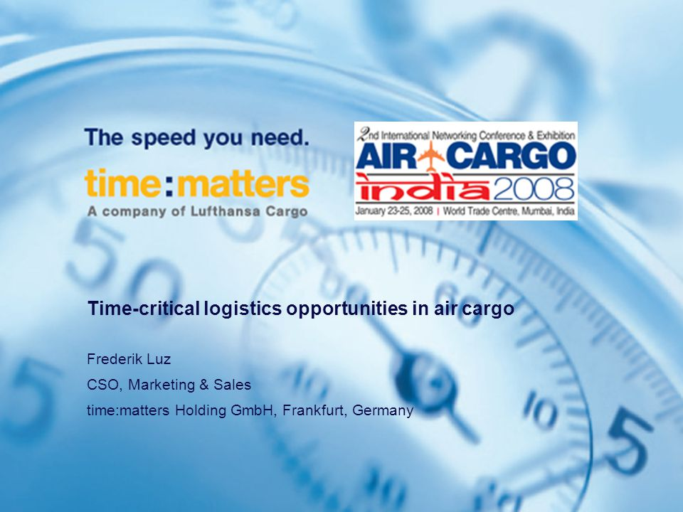Time-critical logistics opportunities in air cargo Frederik Luz CSO, Marketing & Sales time:matters Holding GmbH, Frankfurt, Germany