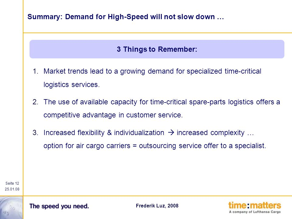 Seite 12 25.01.08 Frederik Luz, 2008 1.Market trends lead to a growing demand for specialized time-critical logistics services. 2.The use of available