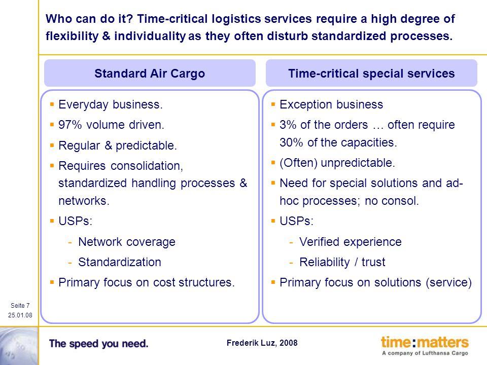 Seite 7 25.01.08 Frederik Luz, 2008 Everyday business. 97% volume driven. Regular & predictable. Requires consolidation, standardized handling process