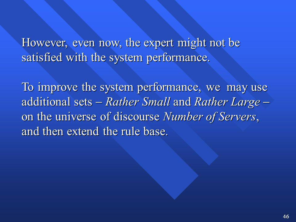 46 However, even now, the expert might not be satisfied with the system performance. To improve the system performance, we may use additional sets Rat