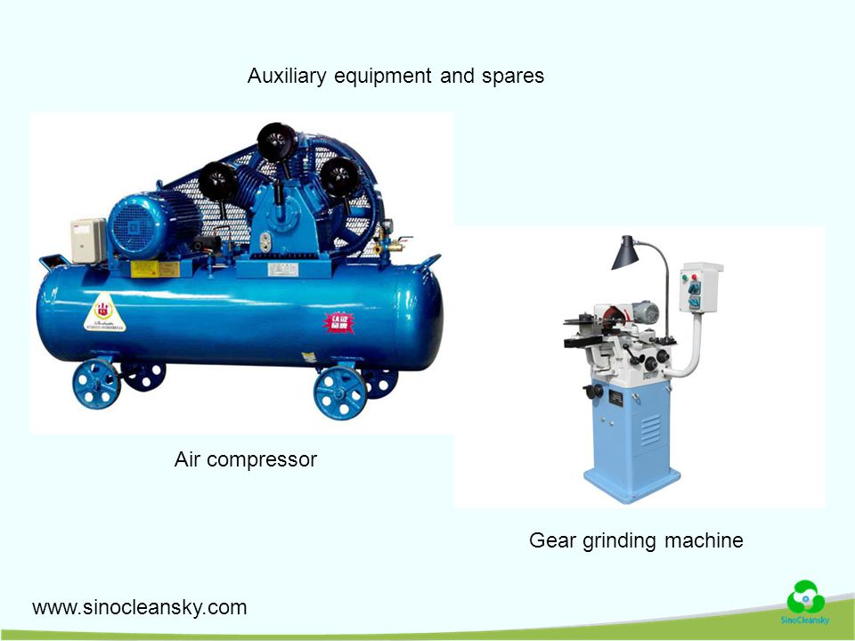 www.sinocleansky.com Auxiliary equipment and spares Air compressor Gear grinding machine