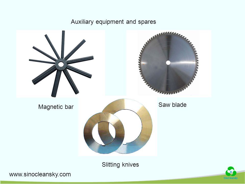 www.sinocleansky.com Auxiliary equipment and spares Magnetic bar Saw blade Slitting knives