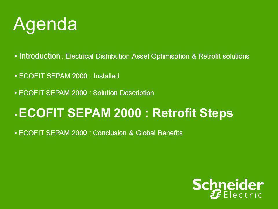 Agenda Introduction : Electrical Distribution Asset Optimisation & Retrofit solutions ECOFIT SEPAM 2000 : Installed ECOFIT SEPAM 2000 : Solution Descr