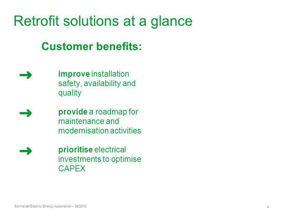 Schneider Electric 4 - Energy Automation – 09/2010 Retrofit solutions at a glance Customer benefits: improve installation safety, availability and qua