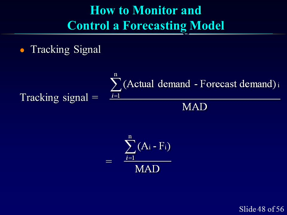 Slide 48 of 56 How to Monitor and Control a Forecasting Model l Tracking Signal Tracking signal = =