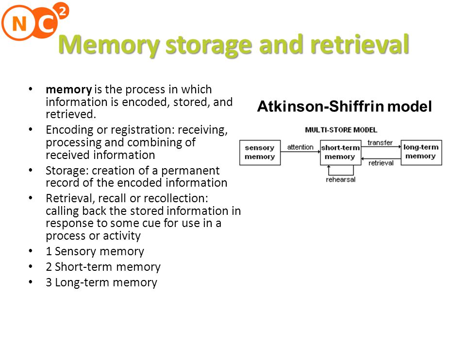 Memory storage and retrieval memory is the process in which information is encoded, stored, and retrieved.