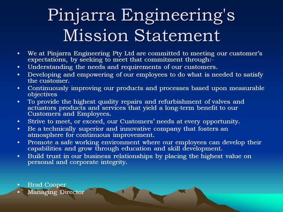 Pinjarra Engineering's Mission Statement We at Pinjarra Engineering Pty Ltd are committed to meeting our customers expectations, by seeking to meet th