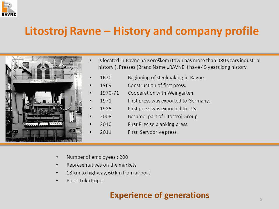 RAVNE Presses– Worldwide brand MORE THAN 1.500 REFERENCES, MORE THAN 150 CUSTOMERS TARGET INDUSTRIES AUTOMOTIVE INDUSTRY ; HOME APPLIANCE INDUSTRY; TOOL AND DIE INDUSTRY; ELECTRO INDUSTRY.